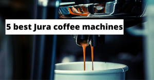 5 best Jura coffee machines