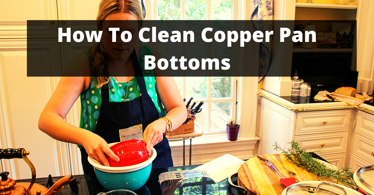 How To Clean Copper Pan Bottoms