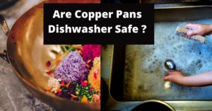 Are Copper Pans Dishwasher Safe