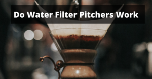 Do Water Filter Pitchers Work