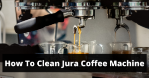 How To Clean Jura Coffee Machine