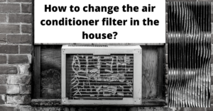 How to change the air conditioner filter in the house