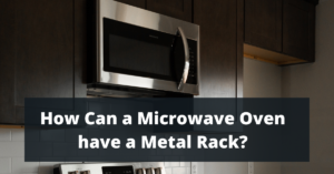 How Can a Microwave Oven have a Metal Rack?