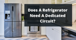Does A Refrigerator Need A Dedicated Circuit?