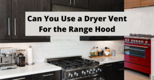 Can You Use a Dryer Vent For the Range Hood