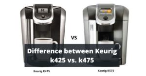 Difference between Keurig k425 vs. k475