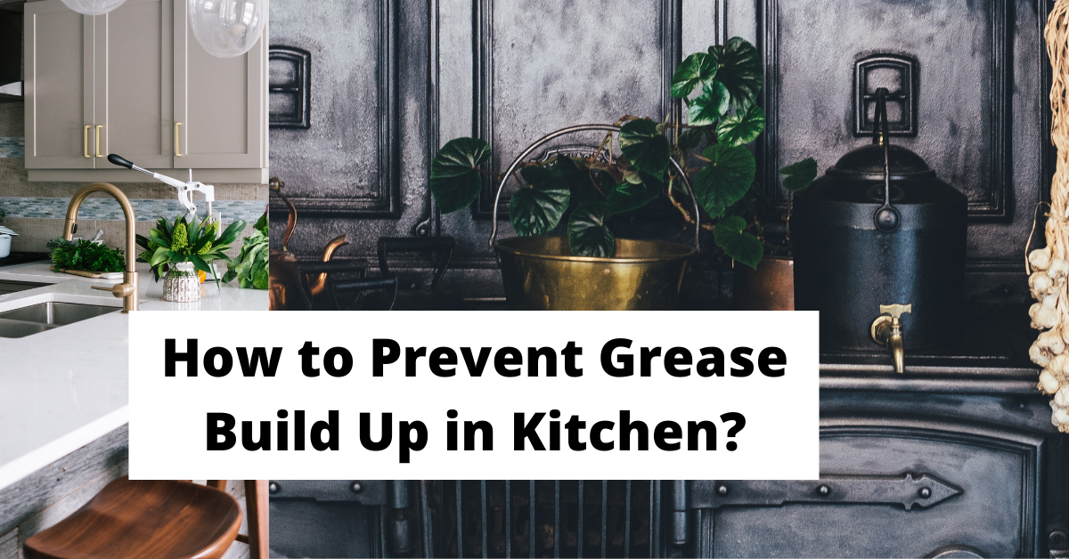 How to Prevent Grease Build Up in Kitchen