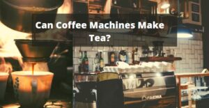 Can Coffee Machines Make Tea