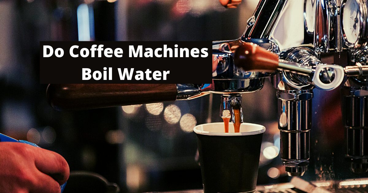 Do Coffee Machines Boil Water