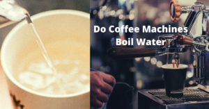 Do Coffee Machines Boil Water Mostly
